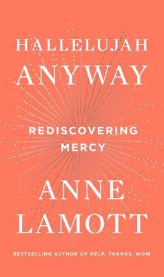 Hallelujah Anyway by Anne Lamott_2